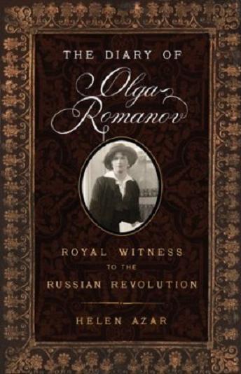 The Diary of Olga Romanov Royal Witness to the Russian Revolution